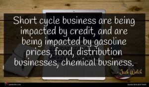 Jack Welch quote : Short cycle business are ...