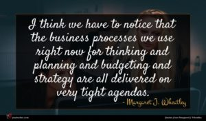 Margaret J. Wheatley quote : I think we have ...