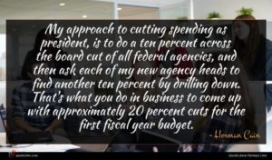 Herman Cain quote : My approach to cutting ...