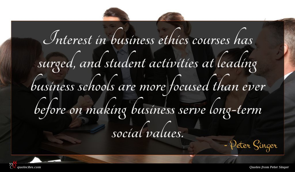 Interest in business ethics courses has surged, and student activities at leading business schools are more focused than ever before on making business serve long-term social values.