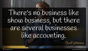 David Letterman quote : There's no business like ...