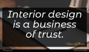 Venus Williams quote : Interior design is a ...