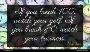Joey Adams quote : If you break watch ...