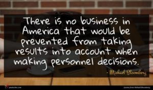 Michael Bloomberg quote : There is no business ...