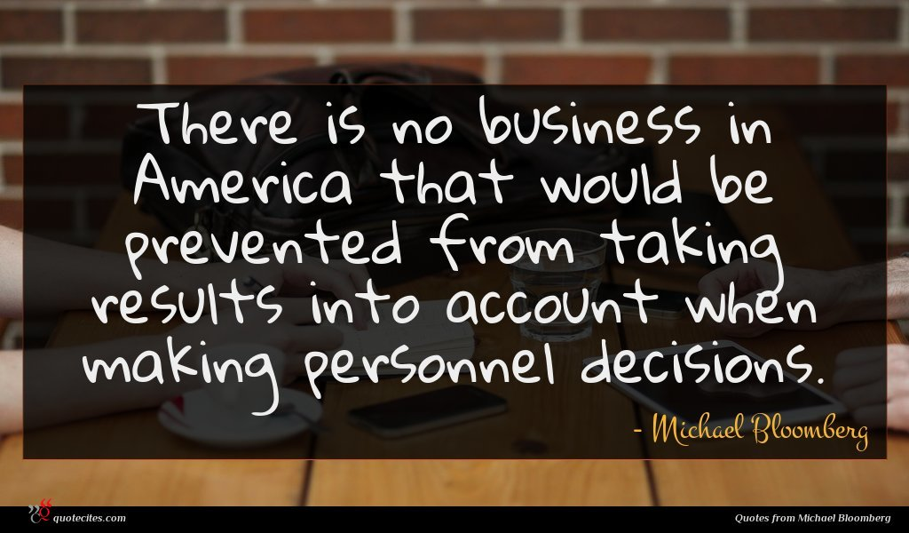 There is no business in America that would be prevented from taking results into account when making personnel decisions.