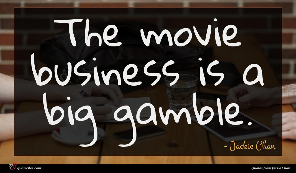 The movie business is a big gamble.