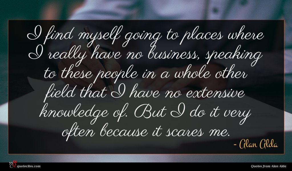 Photo of Alan Alda quote : I find myself going …
