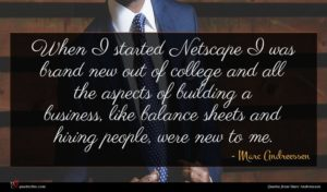 Marc Andreessen quote : When I started Netscape ...