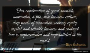 Marc Andreessen quote : Our combination of great ...