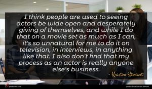 Kristen Stewart quote : I think people are ...