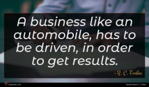 B. C. Forbes quote : A business like an ...