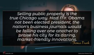 Thomas Frank quote : Selling public property is ...