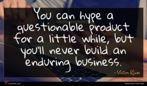Victor Kiam quote : You can hype a ...