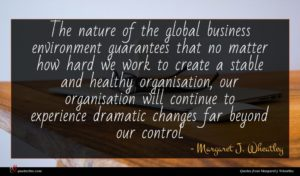 Margaret J. Wheatley quote : The nature of the ...