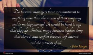 Peter Singer quote : Do business managers have ...
