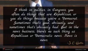 J. C. Watts quote : I think in politics ...