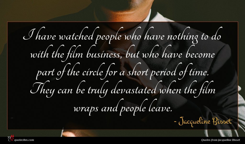Photo of Jacqueline Bisset quote : I have watched people …