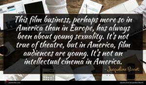 Jacqueline Bisset quote : This film business perhaps ...