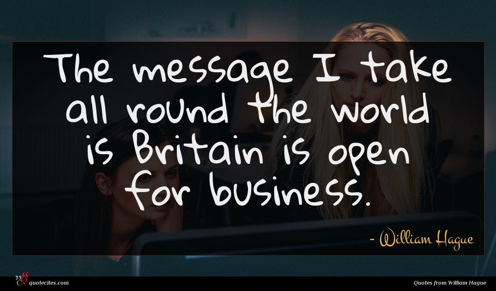 The message I take all round the world is Britain is open for business.