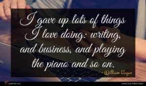 William Hague quote : I gave up lots ...
