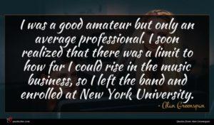 Alan Greenspan quote : I was a good ...
