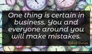 Richard Branson quote : One thing is certain ...