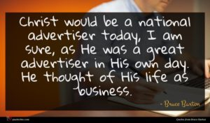 Bruce Barton quote : Christ would be a ...