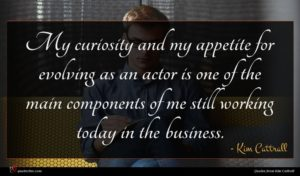 Kim Cattrall quote : My curiosity and my ...