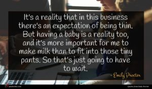 Emily Procter quote : It's a reality that ...