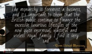 Steven Patrick Morrissey quote : The monarchy is foremost ...