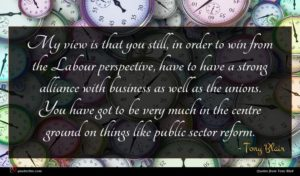 Tony Blair quote : My view is that ...