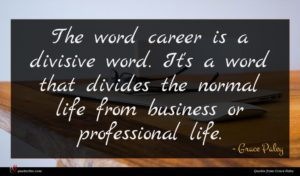 Grace Paley quote : The word career is ...