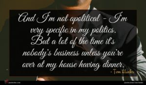 Tom Hanks quote : And I'm not apolitical ...