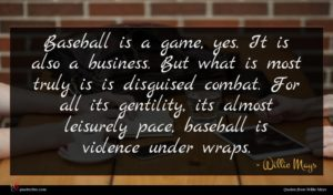 Willie Mays quote : Baseball is a game ...