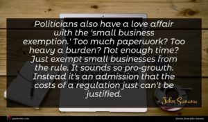 John Sununu quote : Politicians also have a ...