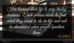Eli Wallach quote : I've learned that life ...