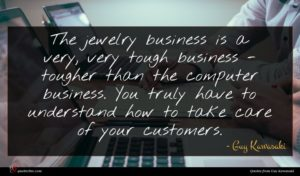 Guy Kawasaki quote : The jewelry business is ...
