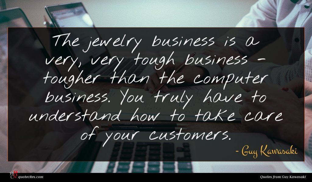 Photo of Guy Kawasaki quote : The jewelry business is …