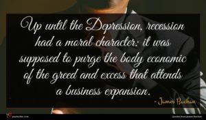 James Buchan quote : Up until the Depression ...