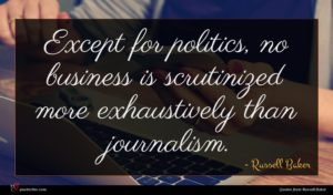 Russell Baker quote : Except for politics no ...