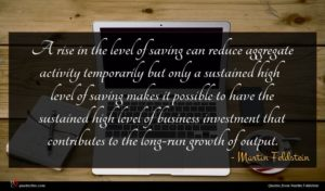 Martin Feldstein quote : A rise in the ...