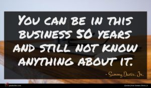 Sammy Davis, Jr. quote : You can be in ...