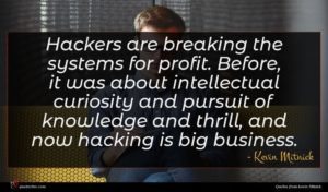 Kevin Mitnick quote : Hackers are breaking the ...