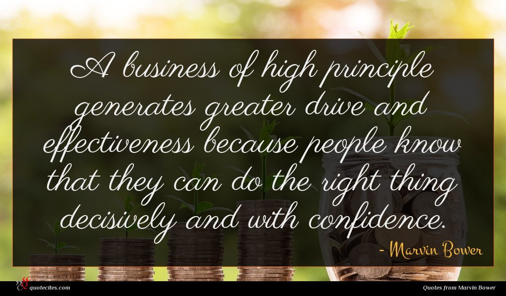 A business of high principle generates greater drive and effectiveness because people know that they can do the right thing decisively and with confidence.