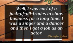 Christopher Walken quote : Well I was sort ...