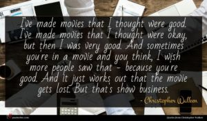 Christopher Walken quote : I've made movies that ...
