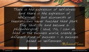 Muhammad Yunus quote : There is the expression ...