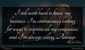 Mark Cuban quote : I still work hard ...