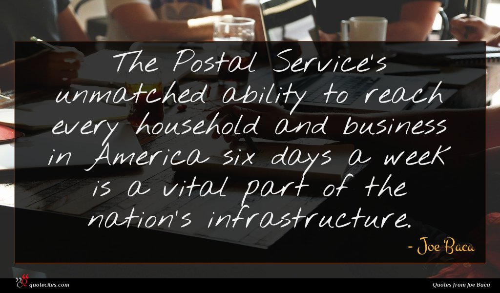 The Postal Service's unmatched ability to reach every household and business in America six days a week is a vital part of the nation's infrastructure.