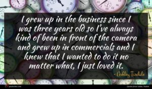 Ashley Tisdale quote : I grew up in ...